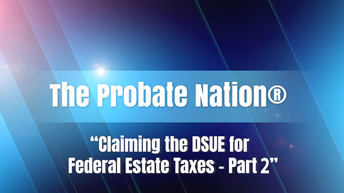 Claiming the DSUE for Federal Estate Taxes – Part 2