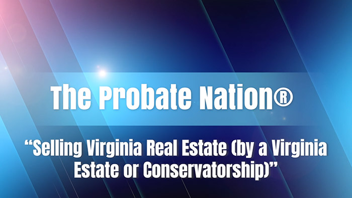 Selling Virginia Real Estate (by a Virginia Estate or Conservatorship)